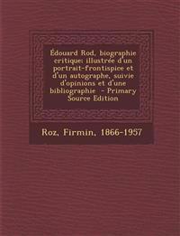 Édouard Rod, biographie critique; illustrée d'un portrait-frontispice et d'un autographe, suivie d'opinions et d'une bibliographie  - Primary Source E