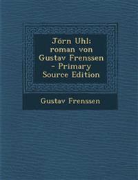 Jorn Uhl; Roman Von Gustav Frenssen - Primary Source Edition