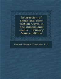 Interaction of Shock and Rare-Faction Waves in One-Dimensional Media - Primary Source Edition