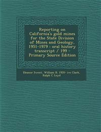 Reporting on California's gold mines for the State Division of Mines and Geology, 1951-1979 : oral history transcript / 199 - Primary Source Edition