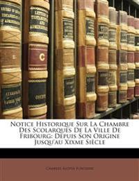 Notice Historique Sur La Chambre Des Scolarques De La Ville De Fribourg: Depuis Son Origine Jusqu'au Xixme Siècle