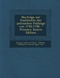 Beyträge zur Geschichte der polnischen Feldzüge von 1794-1796. - Primary Source Edition