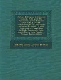 Histoire Del Signor D. Fernando Colombo Nelle Quali S'hà Particolare, & Vera Relatione Delle Vita, E De'fatti Dell'ammiraglio. D. Christoforo Colombo
