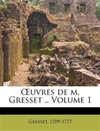 Œuvres de m. Gresset .. Volume 1