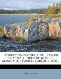 Instruction Pastorale De... Contre La Morale Indépendante, Et Mandement Pour Le Carême ... 1866...