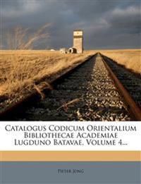 Catalogus Codicum Orientalium Bibliothecae Academiae Lugduno Batavae, Volume 4...