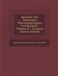 Berichte Der Deutschen Pharmaceutischen Gesellschaft, Volume 8 - Primary Source Edition