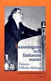 I sanningens och fantasins namn : talaren Vilhelm Moberg