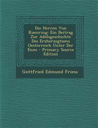 Die Herren Von Kuenring: Ein Beitrag Zur Adelsgeschichte Des Erzherzogtums Oesterreich Unter Der Enns