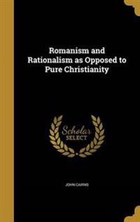 ROMANISM & RATIONALISM AS OPPO