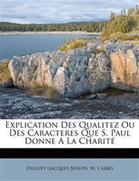 Explication Des Qualitez Ou Des Caracteres Que S. Paul Donne A La Charit