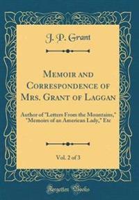 Memoir and Correspondence of Mrs. Grant of Laggan, Vol. 2 of 3