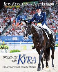 Dressage with Kyra: The Kyra Kyrklund Training Method
