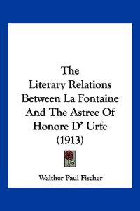 The Literary Relations Between La Fontaine and the Astree of Honore D' Urfe
