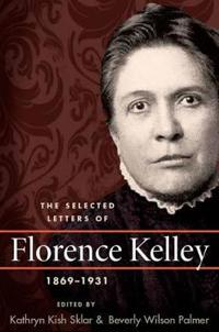 The Selected Letters of Florence Kelley, 1869-1931