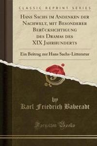 Hans Sachs im Andenken der Nachwelt, mit Besonderer Berücksichtigung des Dramas des XIX Jahrhunderts