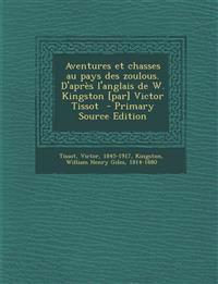 Aventures et chasses au pays des zoulous. D'après l'anglais de W. Kingston [par] Victor Tissot