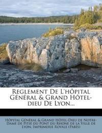 Reglement De L'hôpital Général & Grand Hôtel-dieu De Lyon...