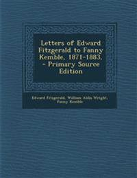 Letters of Edward Fitzgerald to Fanny Kemble, 1871-1883, - Primary Source Edition