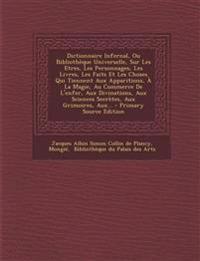 Dictionnaire Infernal, Ou Bibliotheque Universelle, Sur Les Etres, Les Personnages, Les Livres, Les Faits Et Les Choses Qui Tiennent Aux Apparitions,