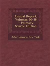 Annual Report, Volumes 30-38 - Primary Source Edition