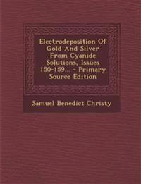 Electrodeposition Of Gold And Silver From Cyanide Solutions, Issues 150-159... - Primary Source Edition