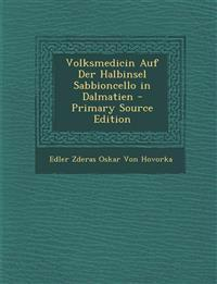Volksmedicin Auf Der Halbinsel Sabbioncello in Dalmatien - Primary Source Edition