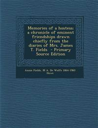 Memories of a Hostess; A Chronicle of Eminent Friendships Drawn Chiefly from the Diaries of Mrs. James T. Fields - Primary Source Edition