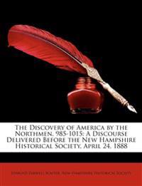 The Discovery of America by the Northmen, 985-1015: A Discourse Delivered Before the New Hampshire Historical Society, April 24, 1888