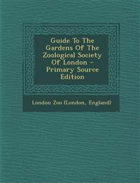 Guide To The Gardens Of The Zoological Society Of London - Primary Source Edition