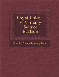 Loyal Luke .. - Primary Source Edition