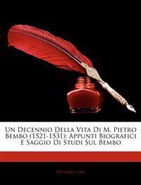 Un Decennio Della Vita Di M. Pietro Bembo (1521-1531): Appunti Biografici E Saggio Di Studi Sul Bembo