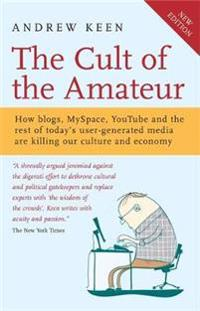 Cult of the amateur - how blogs, myspace, youtube and the rest of todays us