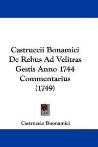 Castruccii Bonamici De Rebus Ad Velitras Gestis Anno 1744 Commentarius