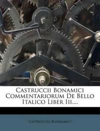 Castruccii Bonamici Commentariorum de Bello Italico Liber III....
