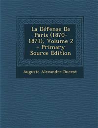 La Défense De Paris (1870-1871), Volume 2