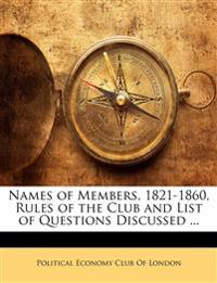 Names of Members, 1821-1860, Rules of the Club and List of Questions Discussed ...