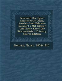Lehrbuch Der Ephe-Sprache (Ewe) Anlo, Anecho- Und Dahome-Mundart: Mit Glossar Und Einer Karte Der Sklavenkuste - Primary Source Edition