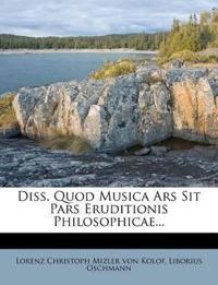 Diss. Quod Musica Ars Sit Pars Eruditionis Philosophicae...