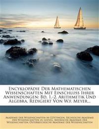 Encyklopädie Der Mathematischen Wissenschaften Mit Einschluss Ihrer Anwendungen: Bd. 1.-2. Arithmetik Und Algebra, Redigiert Von W.f. Meyer...