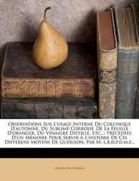 Observations Sur L'usage Interne Du Colchique D'automne, Du Sublimé Corrosif, De La Feuille D'oranger, Du Vinaigre Distillé, Etc...: Précédées D'un M