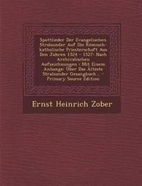 Spottlieder Der Evangelischen Stralsunder Auf Die Römisch-katholische Priesterschaft Aus Den Jahren 1524 - 1527: Nach Archivalischen Aufzeichnungen :