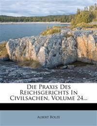 Die Praxis des Reichsgerichts in Civilsachen, Vierundzwanzigster Band.