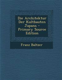 Die Architektur Der Kultbauten Japans - Primary Source Edition