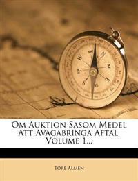 Om Auktion Sasom Medel Att Avagabringa Aftal, Volume 1...