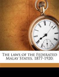 The laws of the Federated Malay States, 1877-1920;