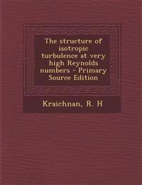 The Structure of Isotropic Turbulence at Very High Reynolds Numbers - Primary Source Edition