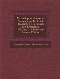 Manuel Phonetique Du Francais Parle. 2. Ed., Traduite at Remaniee Par Emmanuel Philipot - Primary Source Edition