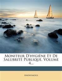 Moniteur D'hygiène Et De Salubrité Publique, Volume 4...