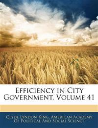 Efficiency in City Government, Volume 41